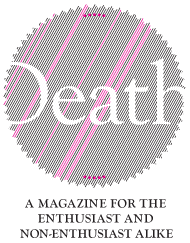 Death: a magazine for the enthusiast and non-enthusiast alike